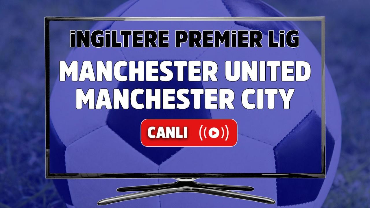 Manchester United–Manchester City Maçı Derbi Canlı
