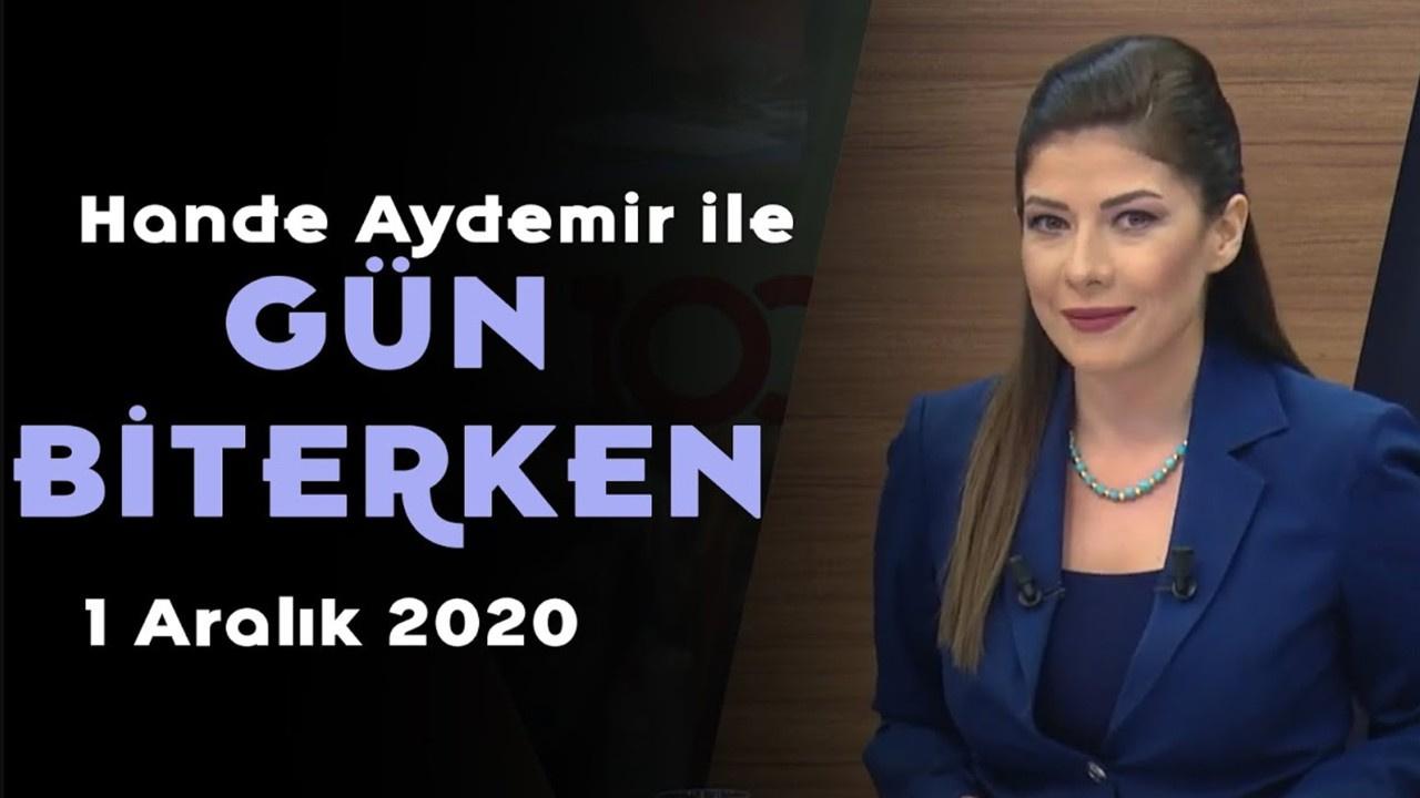 Hande Aydemir ile Gün Biterken - 1 Aralık 2020
