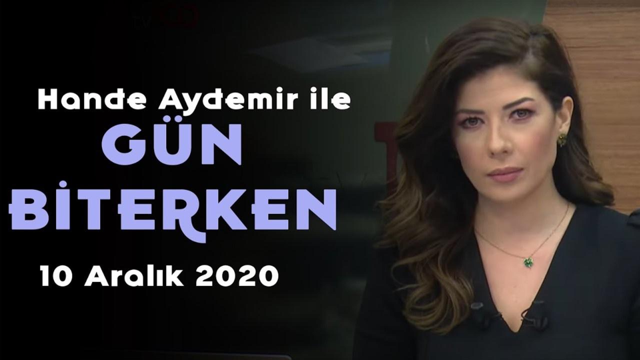 Hande Aydemir ile Gün Biterken - 10 Aralık 2020