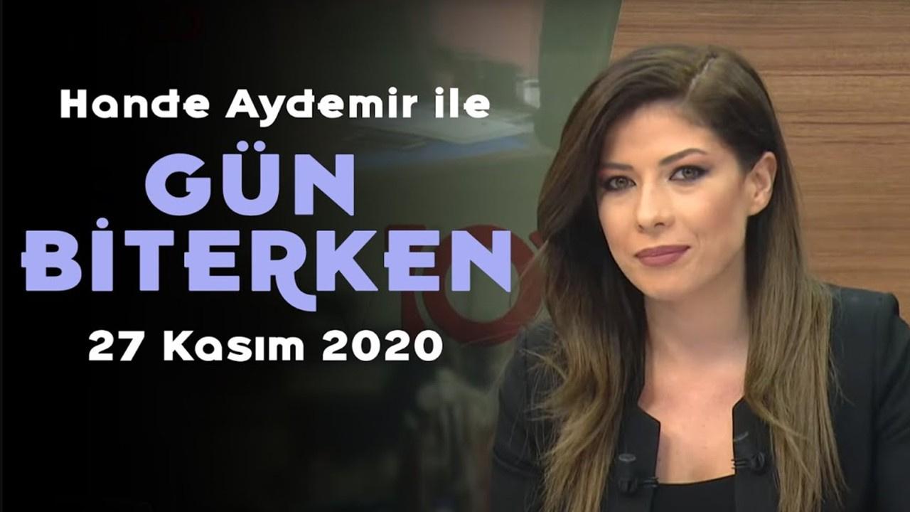Hande Aydemir ile Gün Biterken - 27 Kasım 2020