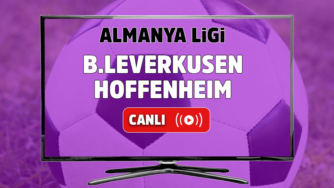 Bayer Leverkusen – Hoffenheim Canlı