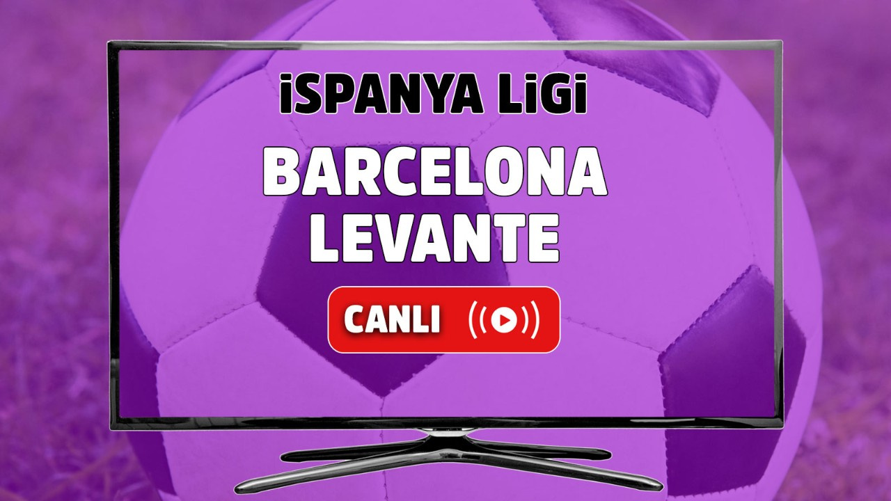 Barcelona - Levante Canlı