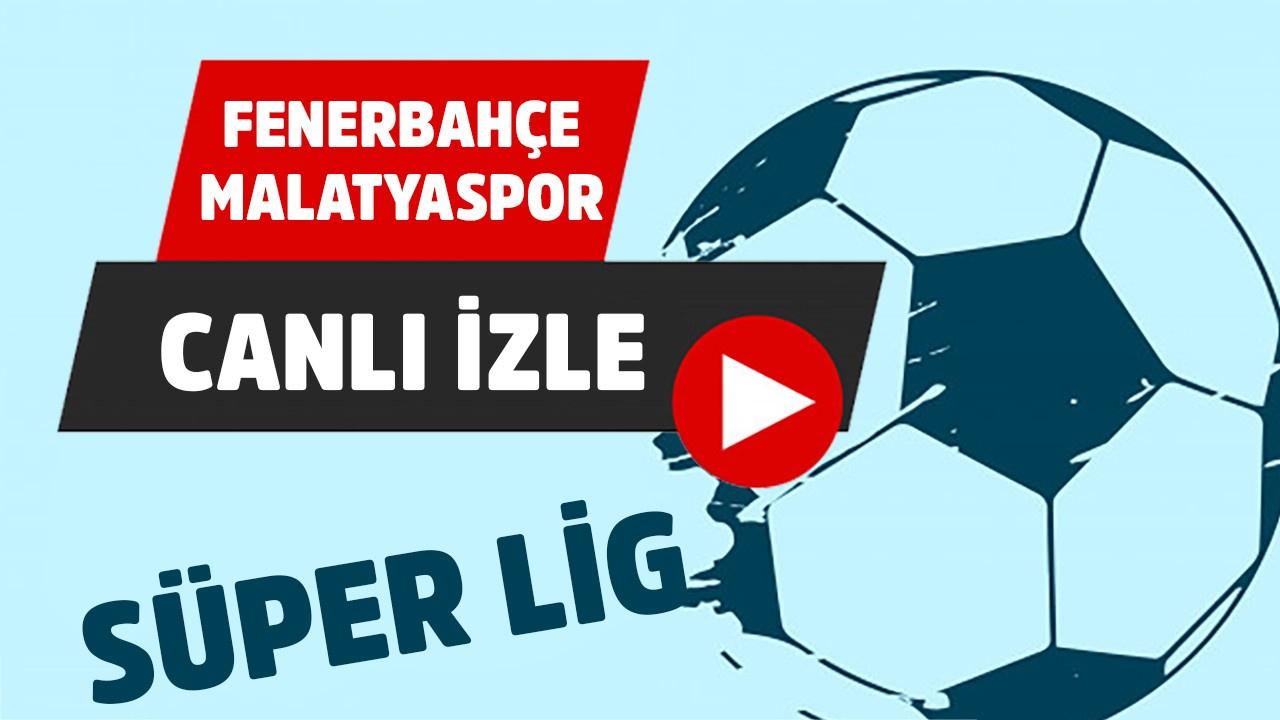 CANLI Fenerbahçe - Malatyaspor