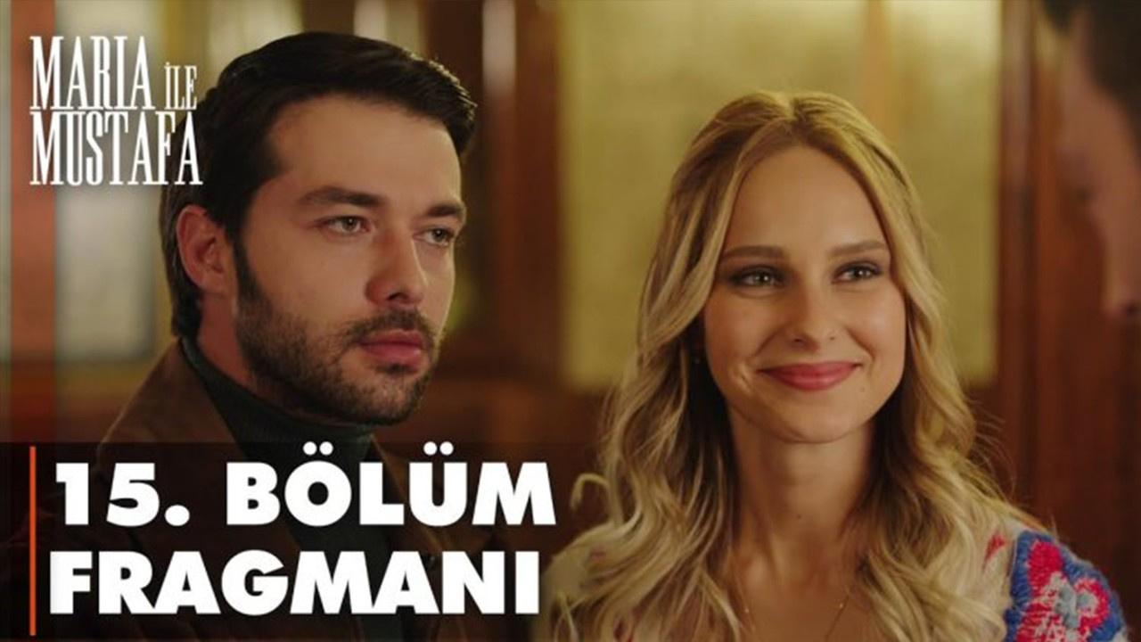 Maria ile Mustafa dizisi 15. Bölüm Fragmanı izle