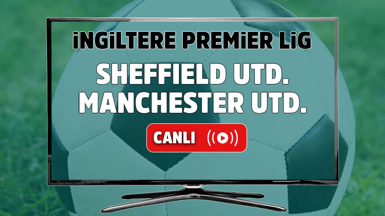 Sheffield United – Manchester United Canlı