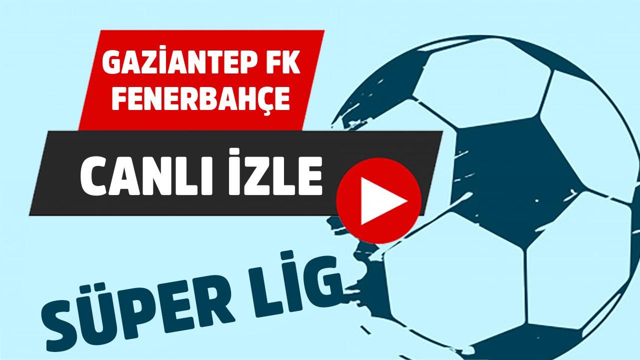 CANLI Gaziantep FK – Fenerbahçe