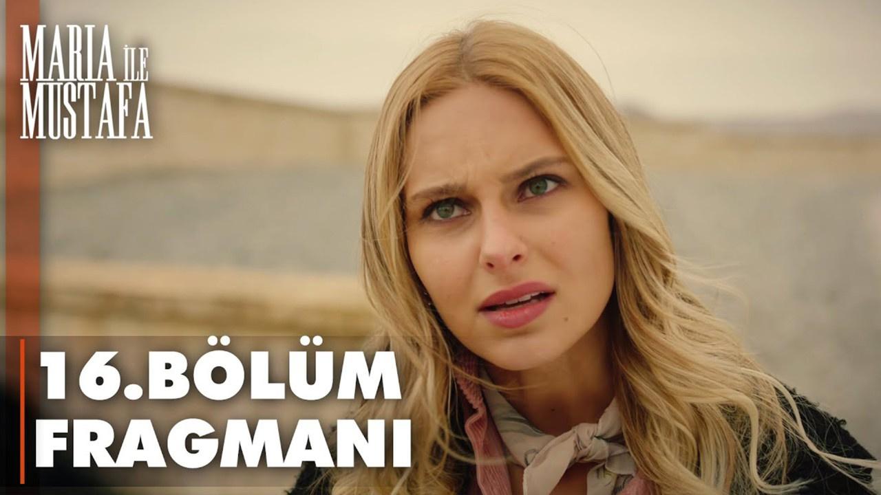Maria ile Mustafa dizisi 16. Bölüm Fragmanı izle,
