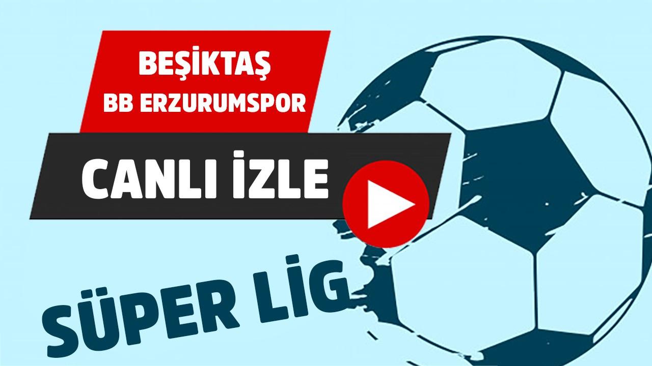 CANLI Beşiktaş – BB Erzurumspor
