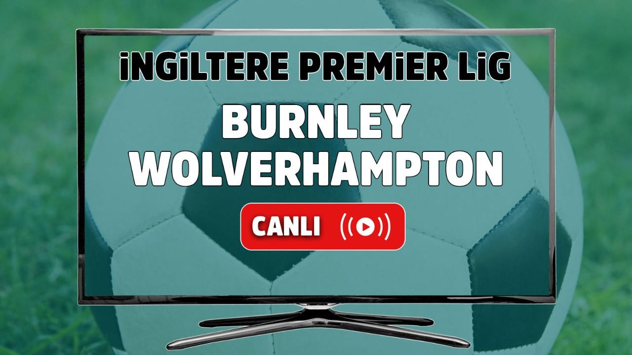 Burnley – Wolverhampton Maçı Canlı