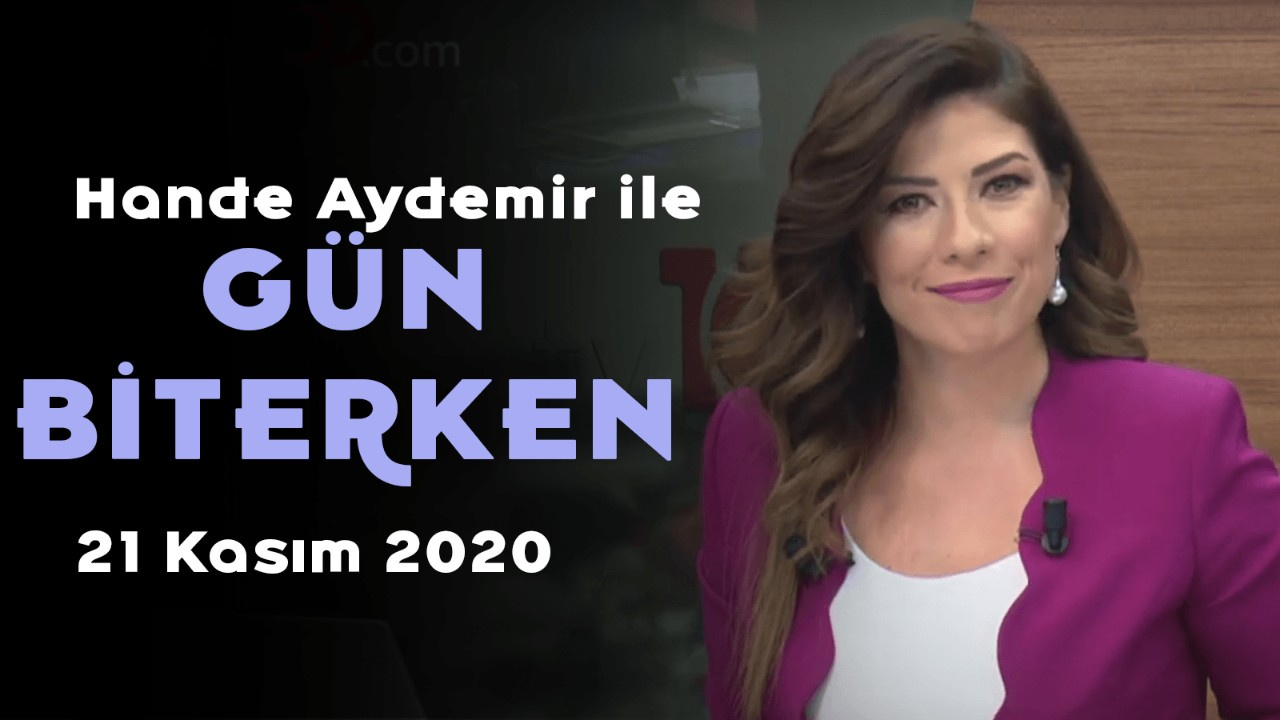 Hande Aydemir ile Gün Biterken - 21 Aralık 2020