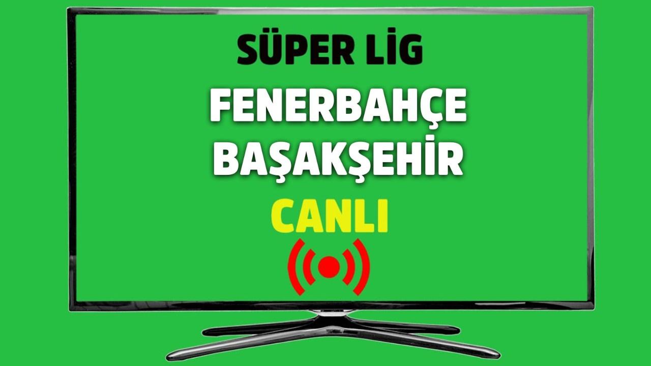 CANLI Fenerbahçe – Başakşehir