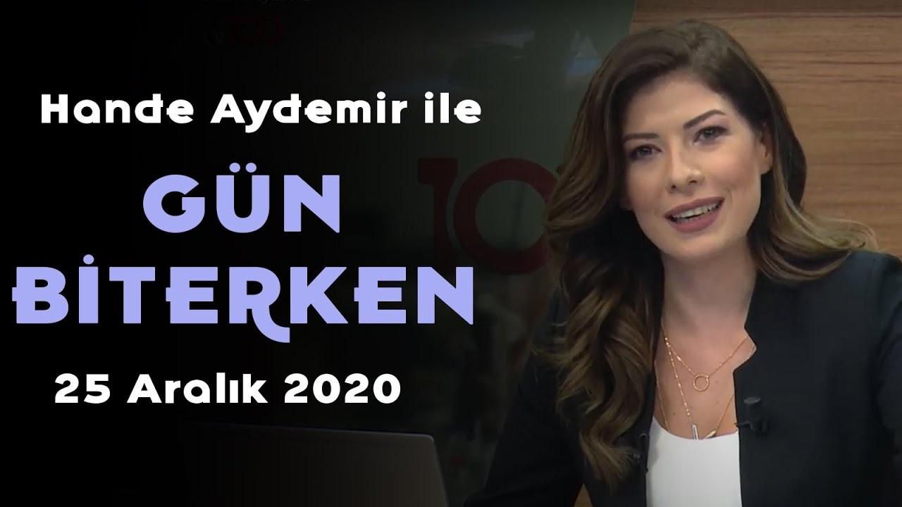 Hande Aydemir ile Gün Biterken - 25 Aralık 2020
