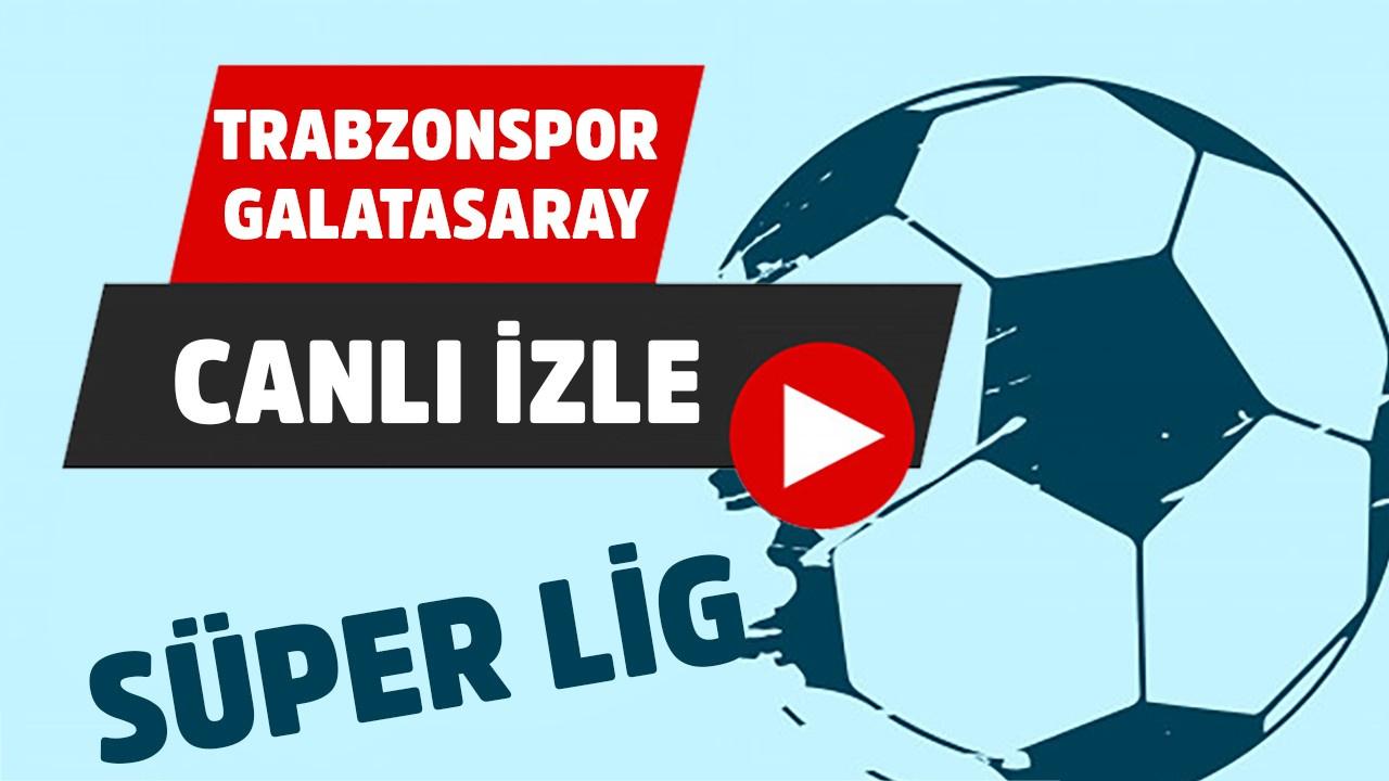 CANLI Trabzonspor – Galatasaray