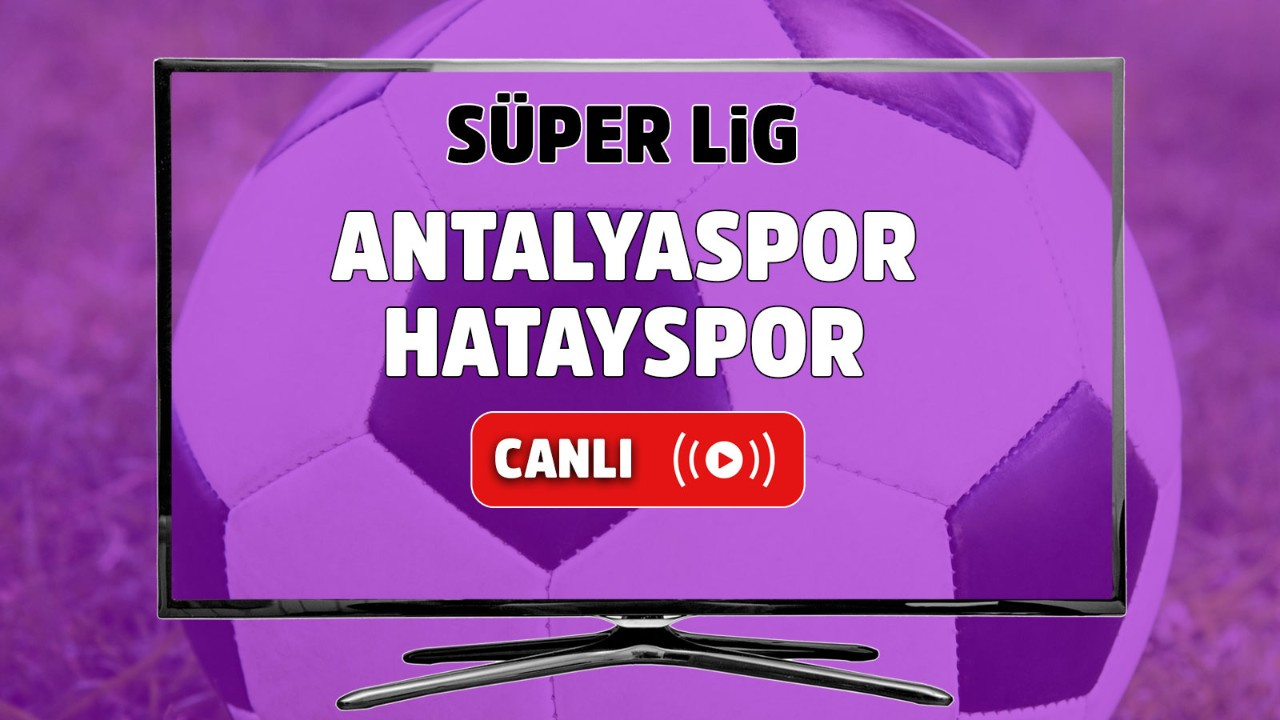 Antalyaspor – Hatayspor Canlı