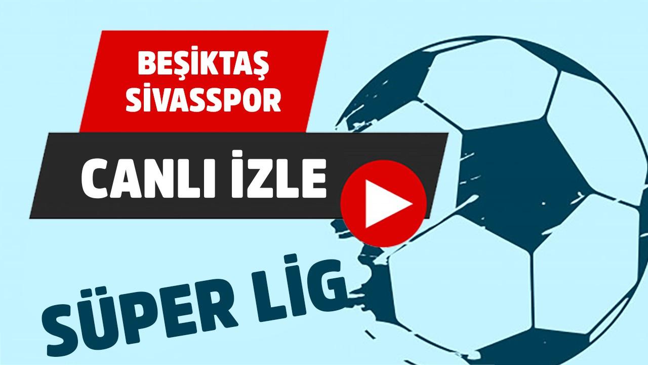 CANLI Beşiktaş – Sivasspor