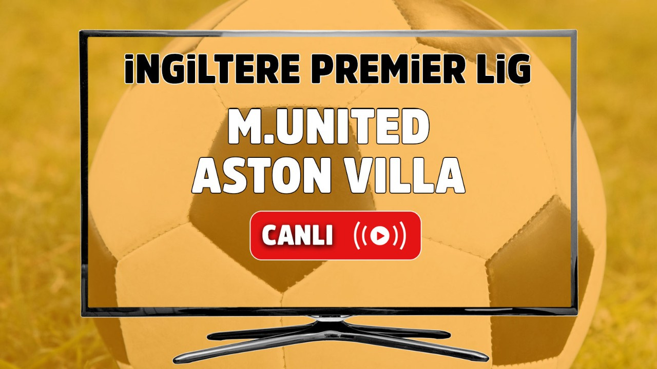 Manchester United – Aston Villa Maçı Canlı