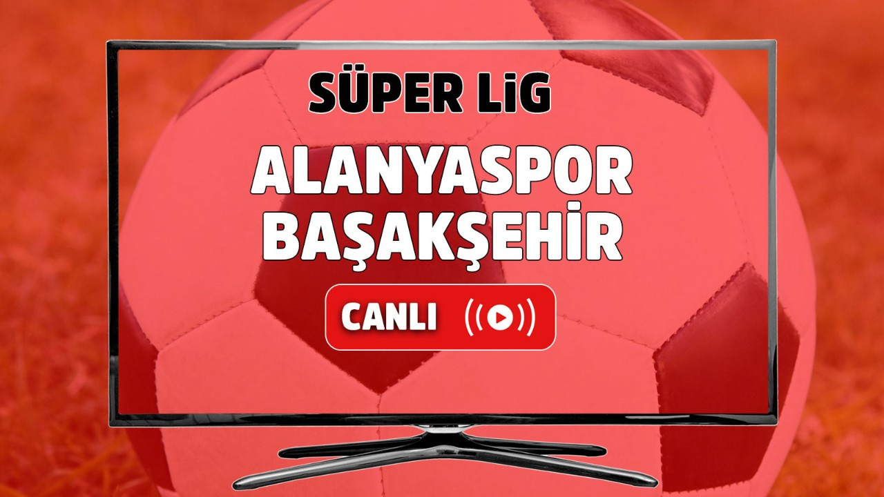Alanyaspor – İstanbul Başakşehir Canlı