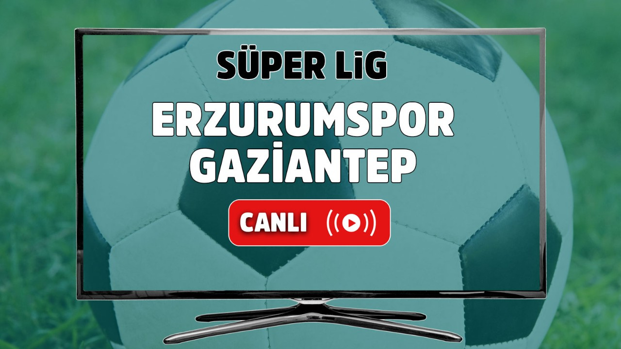 Erzurumspor – Gaziantep Canlı