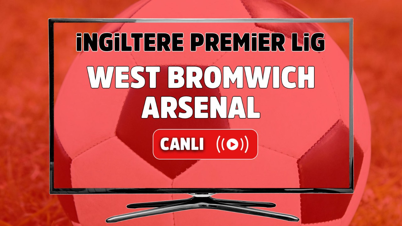 West Bromwich – Arsenal Maçı Canlı
