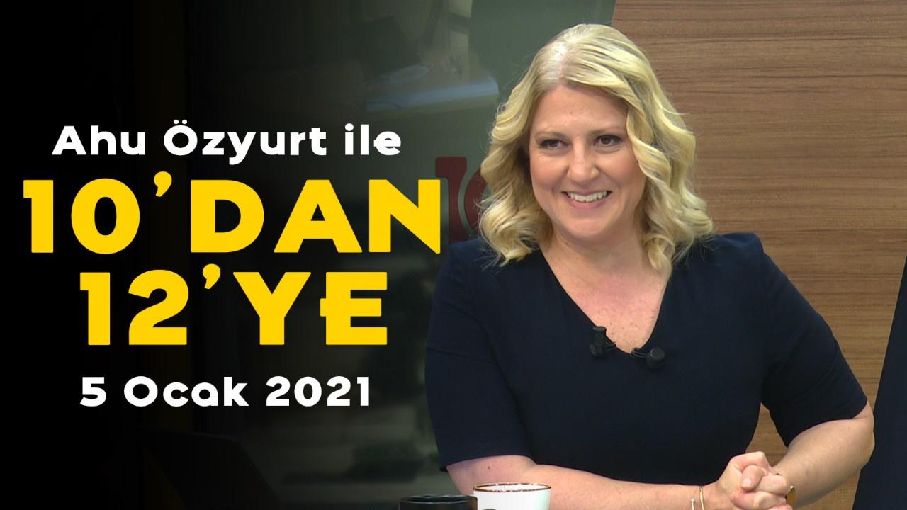 Ahu Özyurt ile 10'dan 12'ye - 5 Ocak 2021