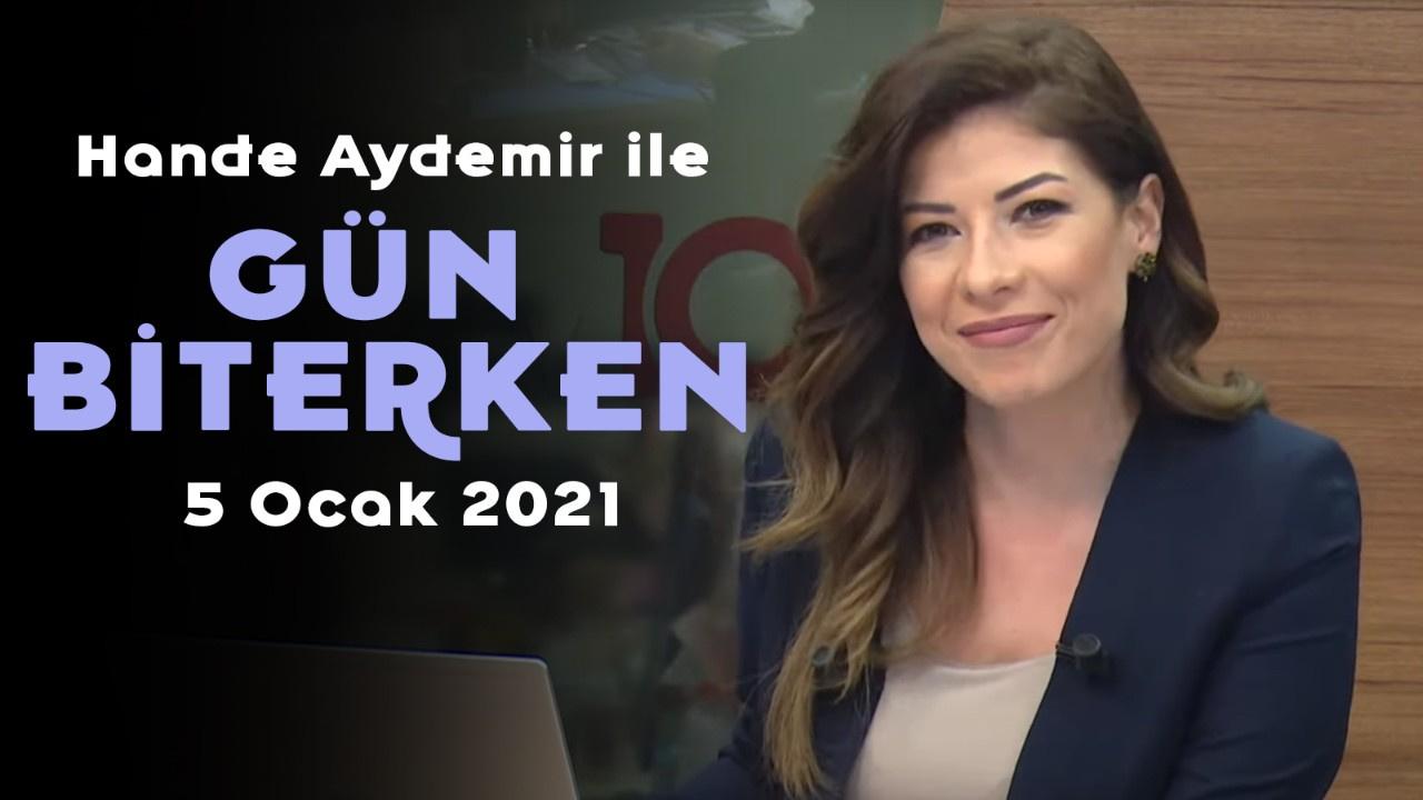 Hande Aydemir ile Gün Biterken - 5 Ocak 2021
