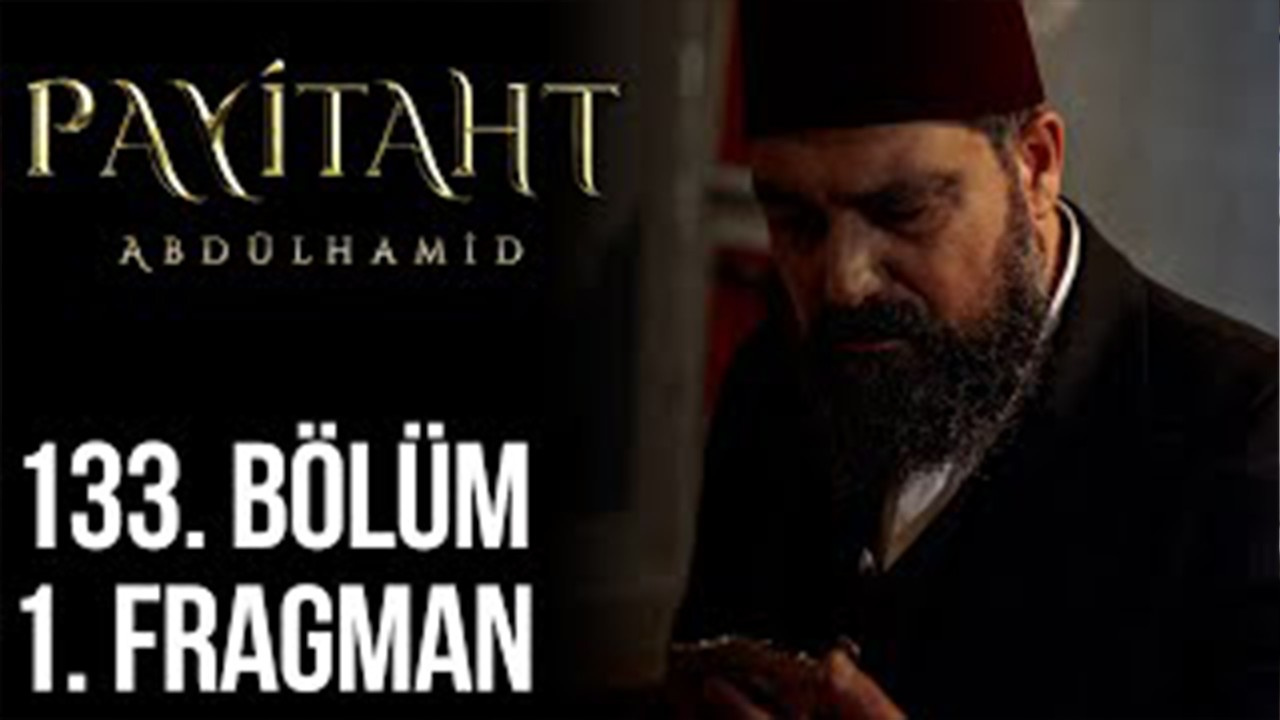Payitaht Abdülhamid dizisi 133. Bölüm 1. Tanıtımı