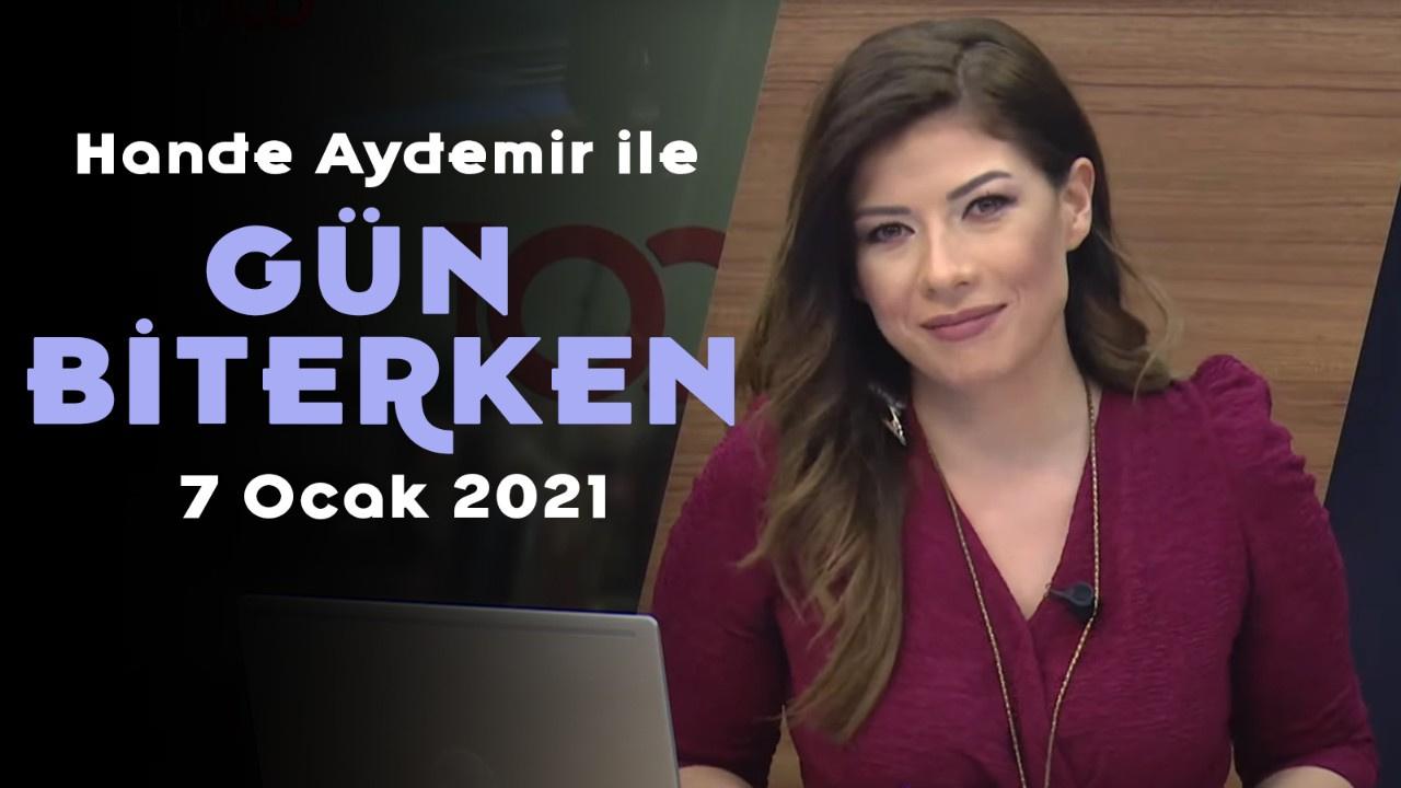 Hande Aydemir ile Gün Biterken - 7 Ocak 2021