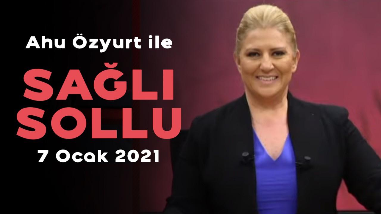Ahu Özyurt ile Sağlı Sollu - 7 Ocak 2021