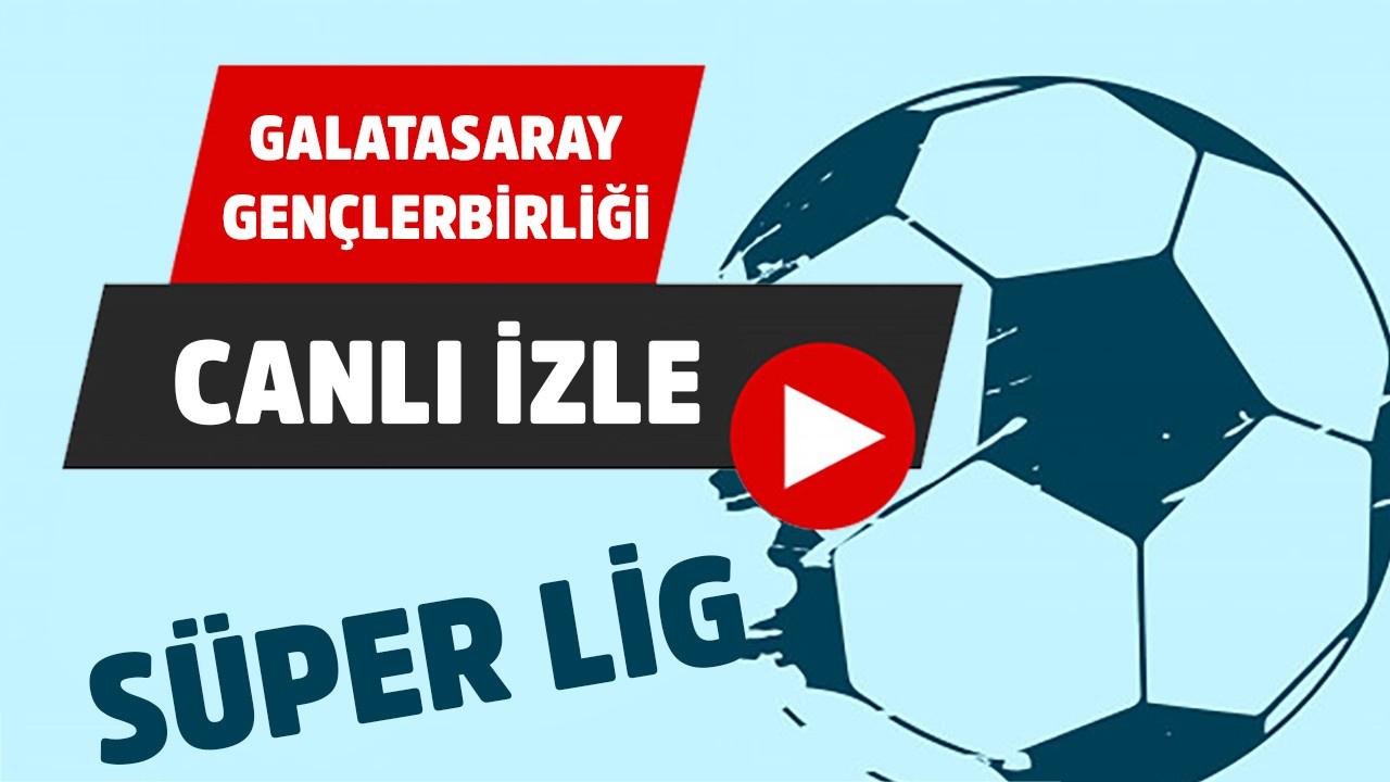 CANLI Galatasaray – Gençlerbirliği