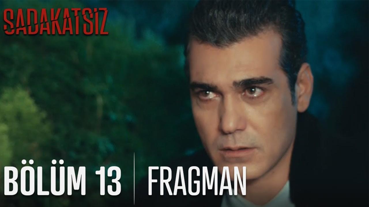Sadakatsiz dizisi 13. Bölüm Fragmanı yayınlandı!