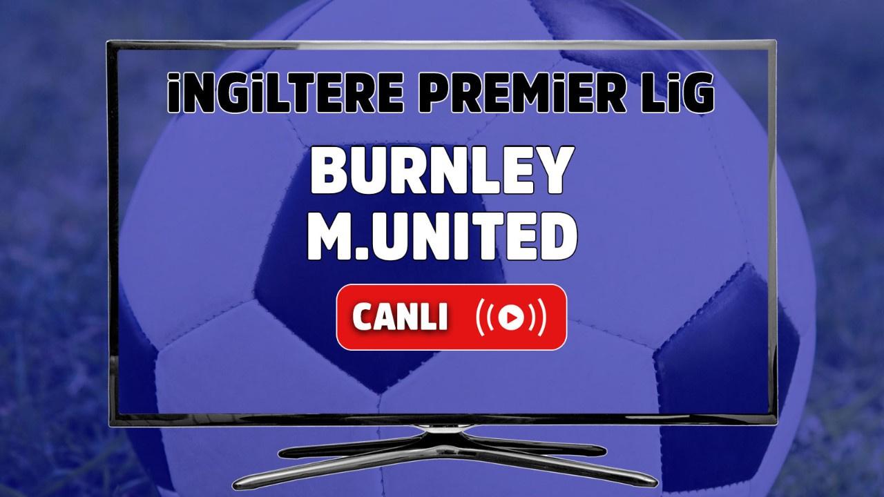 Burnley – Manchester United Maçı Canlı