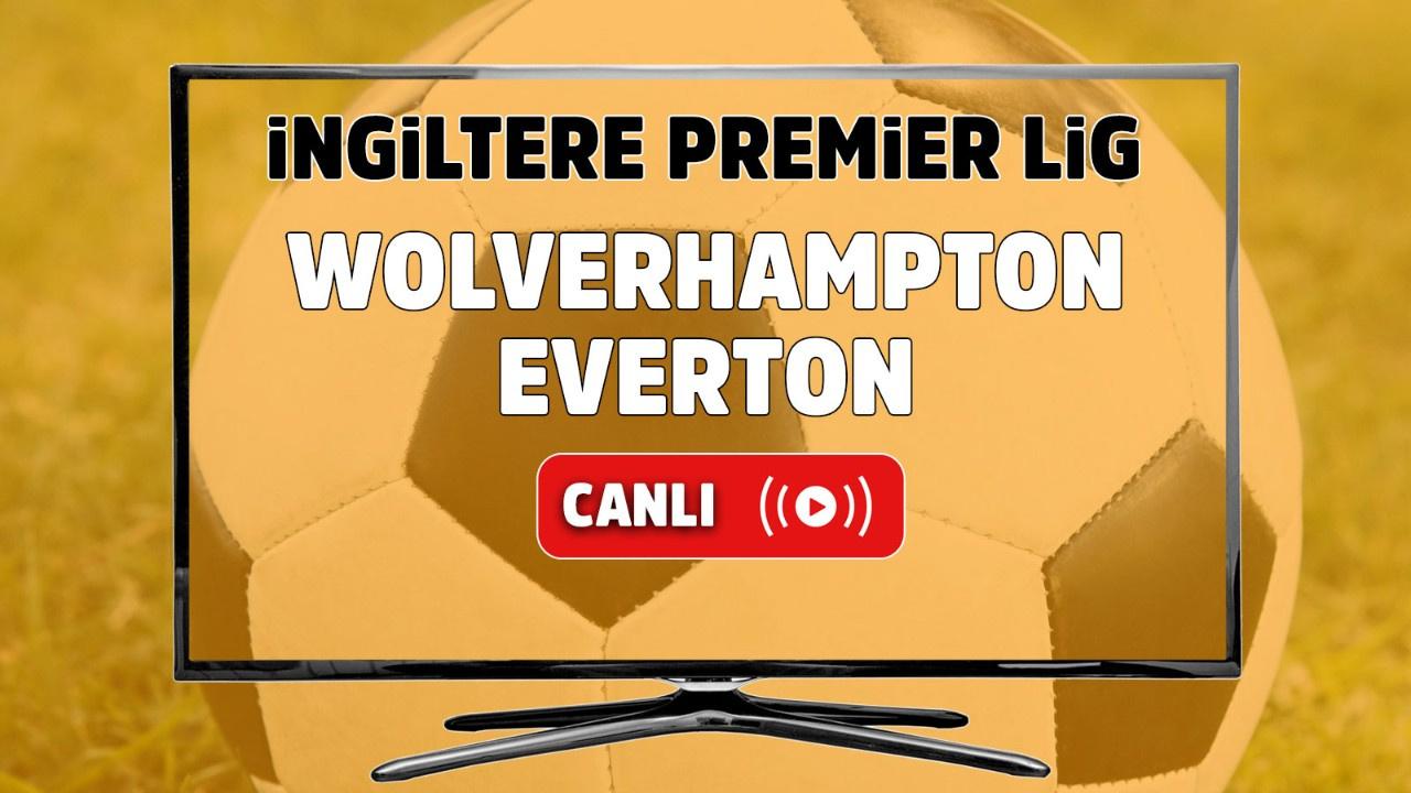 Wolverhampton – Everton Maçı Canlı