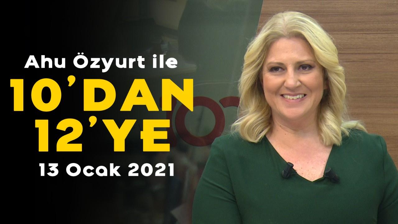 Ahu Özyurt ile 10'dan 12'ye - 13 Ocak 2021