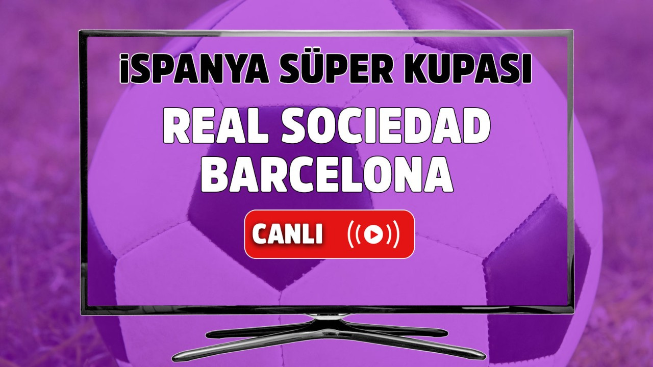 Real Sociedad - Barcelona Canlı