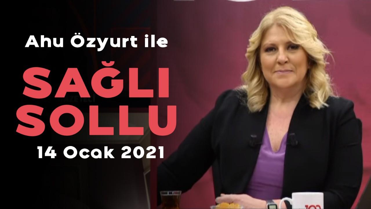 Ahu Özyurt ile Sağlı Sollu - 14 Ocak 2021