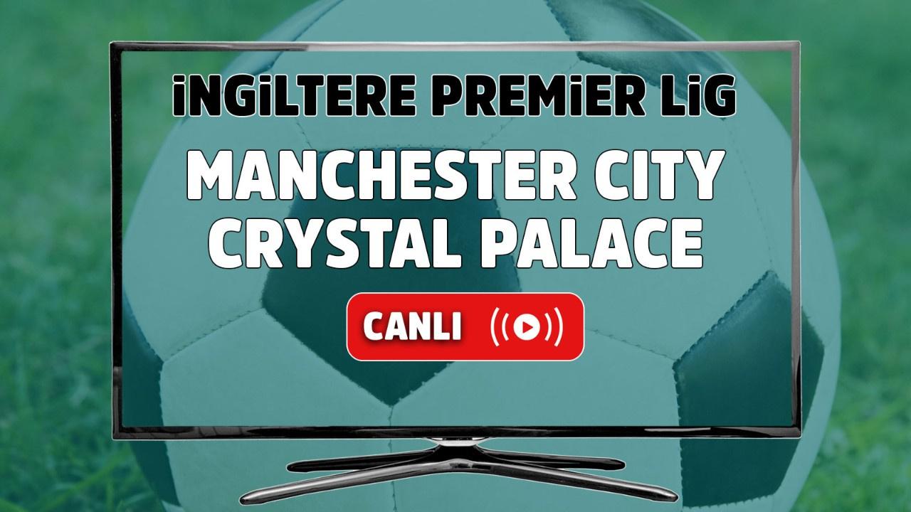 Manchester City – Crystal Palace Maçı Canlı