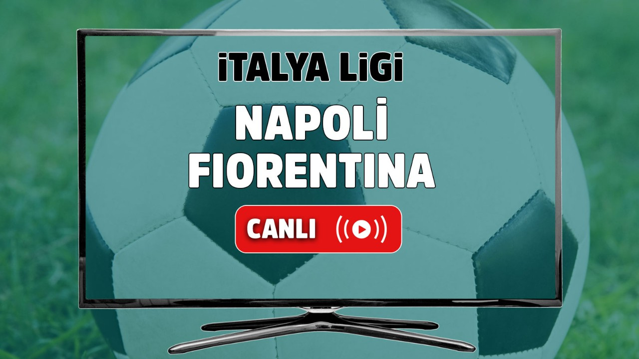 Napoli - Fiorentina Canlı