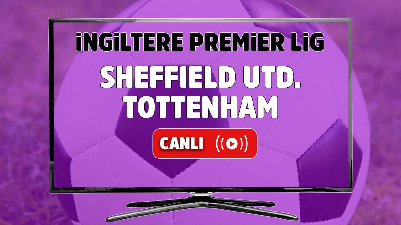 Sheffield United – Tottenham Maçı Canlı