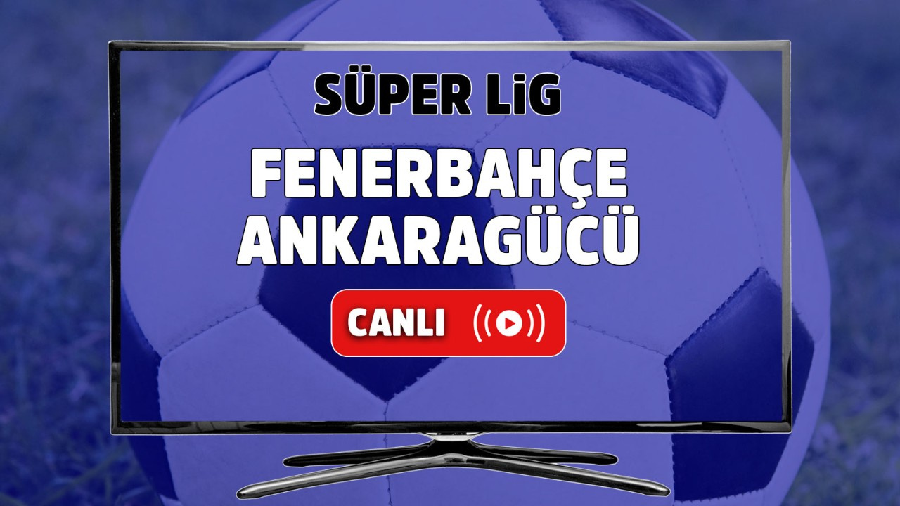 Fenerbahçe – Ankaragücü Canlı
