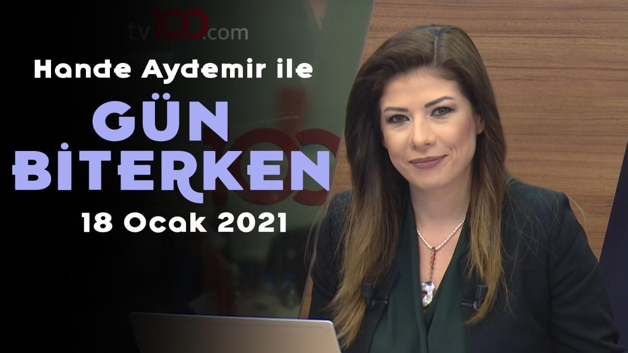 Hande Aydemir ile Gün Biterken - 18 Ocak 2021