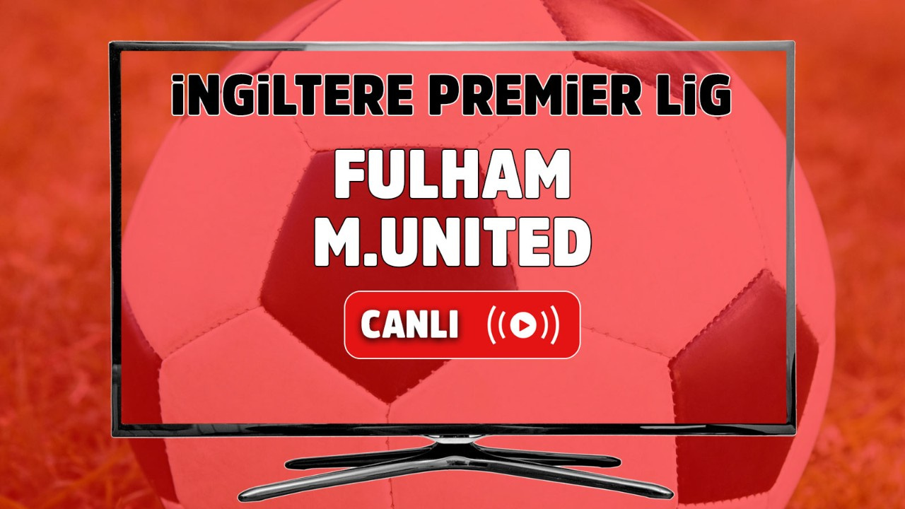 Fulham – Manchester United Maçı Canlı