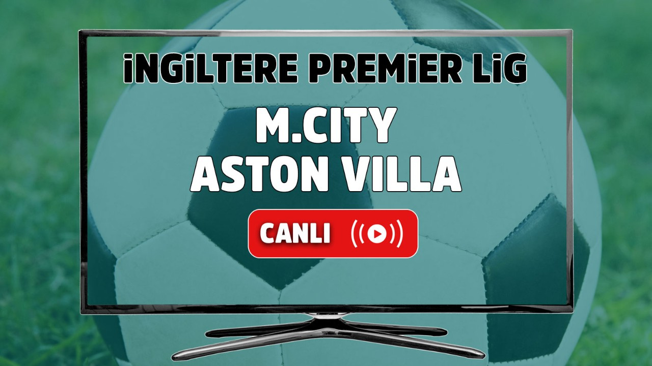 Manchester City – Aston Villa Maçı Canlı