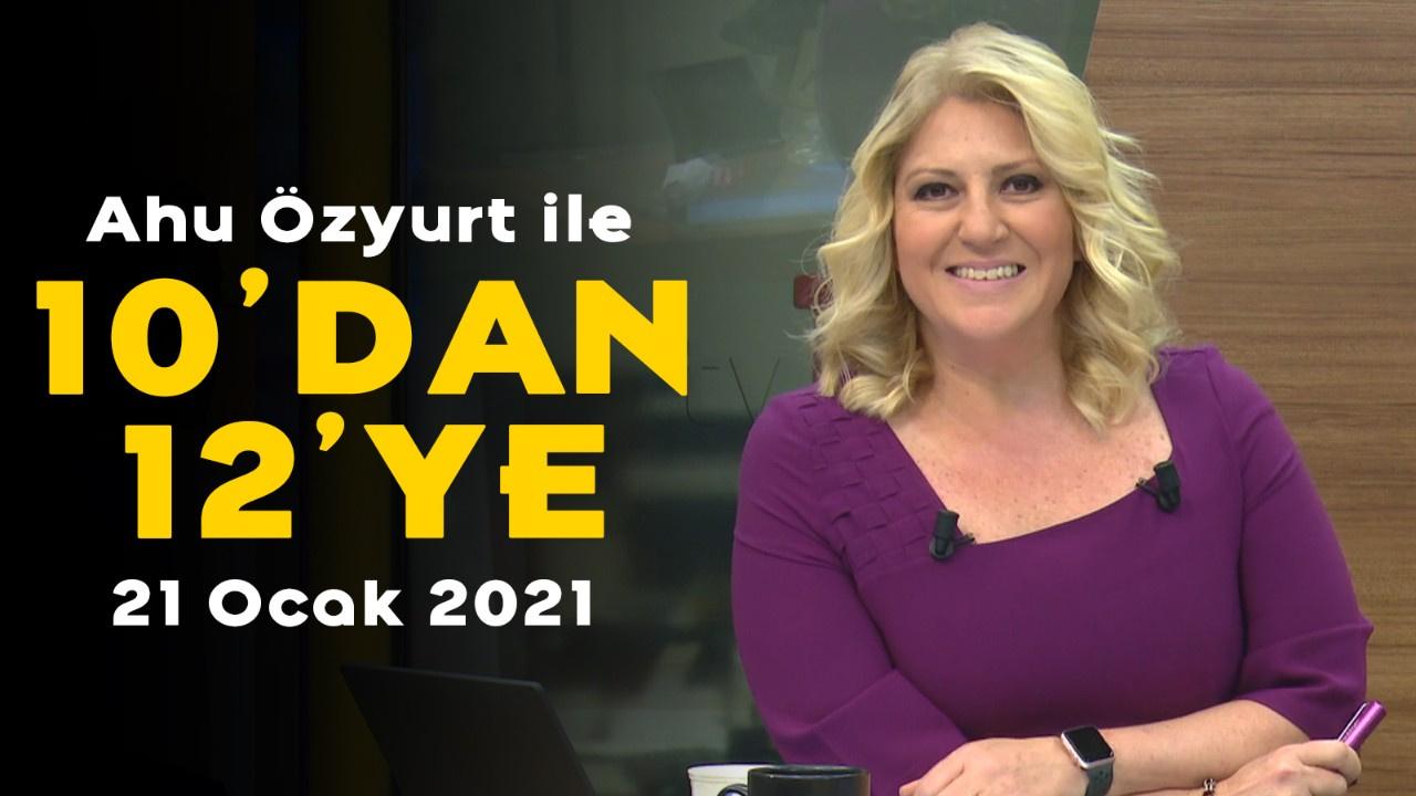 Ahu Özyurt ile 10'dan 12'ye - 21 Ocak 2021