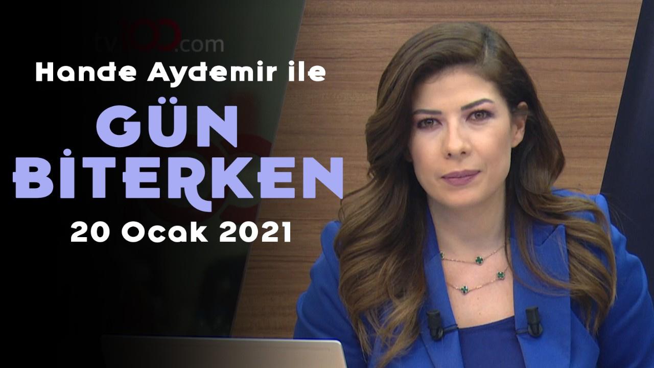 Hande Aydemir ile Gün Biterken - 20 Ocak 2021