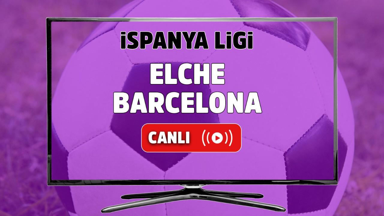 Elche - Barcelona Canlı
