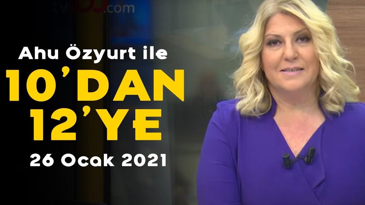 Ahu Özyurt ile 10'dan 12'ye - 26 Ocak 2021
