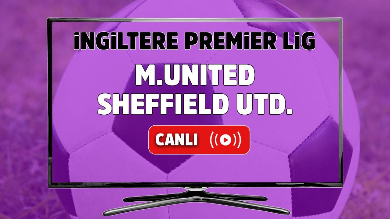 Manchester United – Sheffield United Maçı Canlı