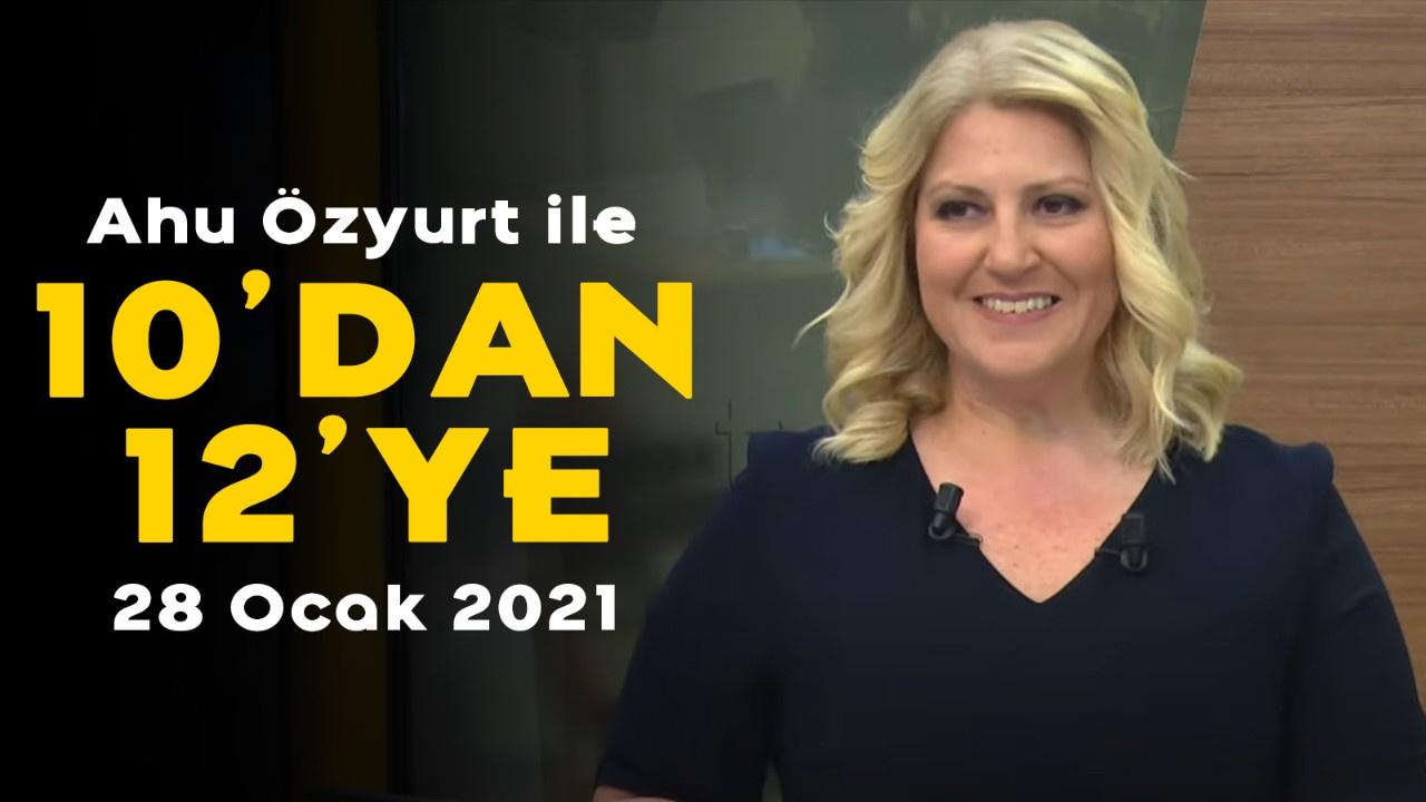 Ahu Özyurt ile 10'dan 12'ye - 28 Ocak 2021