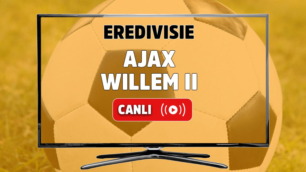 Ajax Amsterdam - Willem II Canlı