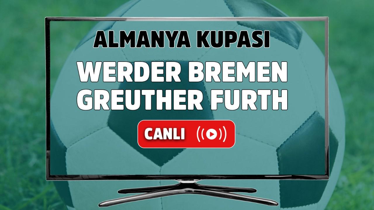 Werder Bremen – Greuther Fürth Canlı
